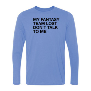 My Fantasy Team Lost Don't Talk To Me - Light Ladies Long Sleeve Ultra Performance 100% Performance T Shirt