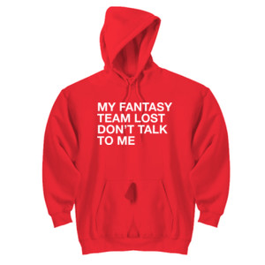 My Fantasy Team Lost Don't Talk To Me - DryBlend™ Pullover Hooded Sweatshirt