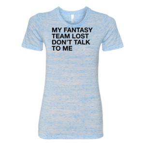 My Fantasy Team Lost Don't Talk To Me - (S) Ladies' Cotton/Polyester T-Shirt