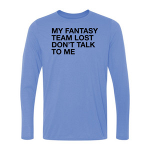 My Fantasy Team Lost Don't Talk To Me - Light Youth Long Sleeve Ultra Performance 100% Performance T Shirt