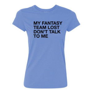 My Fantasy Team Lost Don't Talk To Me - Light Ladies Ultra Performance 100% Performance T Shirt