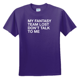 My Fantasy Team Lost Don't Talk To Me - DryBlend™ 50 Cotton/50 DryBlend™Poly T Shirt
