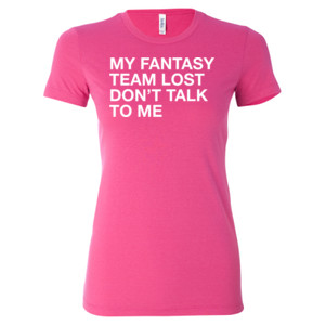 My Fantasy Team Lost Don't Talk To Me - Ladies' Cotton/Polyester T-Shirt