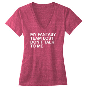My Fantasy Team Lost Don't Talk To Me - Ladies' Triblend Deep V-Neck T-Shirt