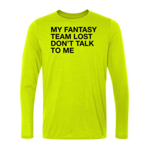 My Fantasy Team Lost Don't Talk To Me - Light Long Sleeve Ultra Performance 100% Performance T Shirt