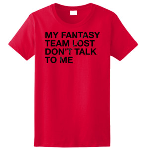 My Fantasy Team Lost Don't Talk To Me - Ladies Ultra Cotton™ 100% Cotton T Shirt